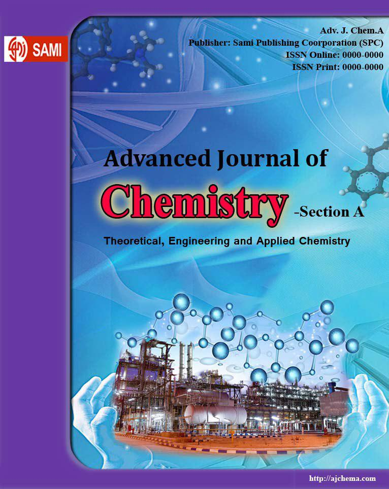 Advanced Journal of  Chemistry, Section A: Theoretical, Engineering and Applied Chemistry